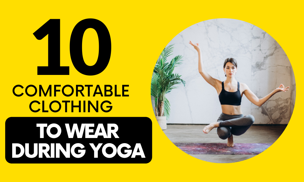 10 Comfortable Clothing to Wear During Yoga