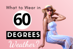What to Wear in 60 degrees weather